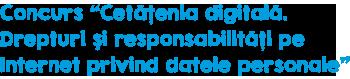 Concurs Cetăţenia digitală. Drepturi şi responsabilităţi pe Internet privind datele personale